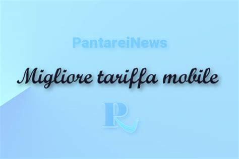 miglior tariffa mobile migliore tariffa mobile per cellulari pantareinews