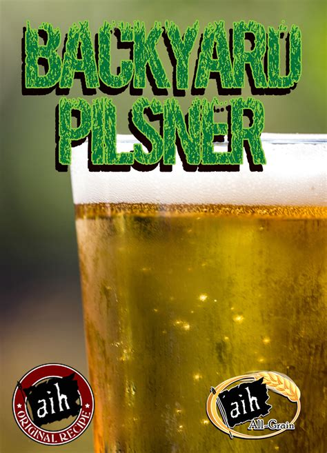 backyard brewing backyard pilsner all grain recipe