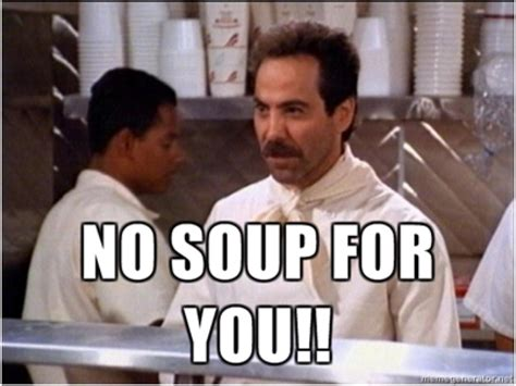 No Soup For You Meme - no soup for you lisa ackerman real help now
