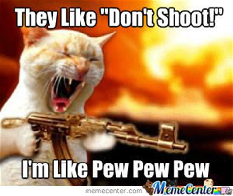 Pew Pew Pew Meme - dont shoot pew pew pew by greyspike meme center