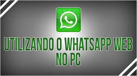 tutorial como usar o whatsapp no pc como utilizar o whatsapp web no pc youtube
