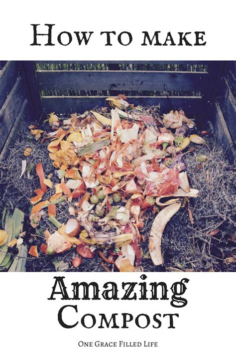 how to make amazing compost one grace filled posts