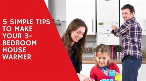 5 Simple Tips To Make 5 Simple Tips To Make Your 3 Bedroom House Warmer