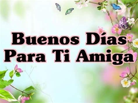 imagenes de buenos dias amiga 1000 images about deseos festejos y conmemoraciones on