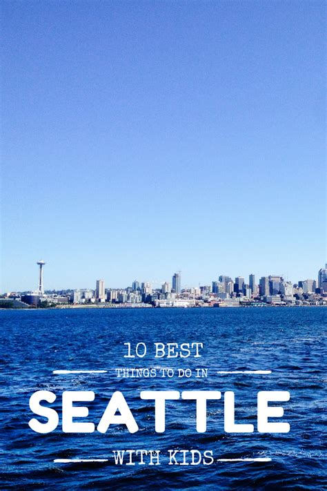 10 best things to do 10 best things to do in seattle with kids