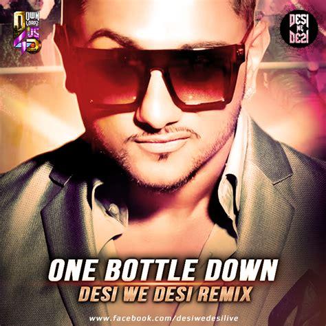 one bottle down mp3 dj remix download one bottle down desi we desi remix