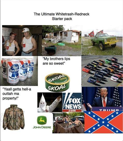 White Trash Meme - white trash redneck starter packs know your meme