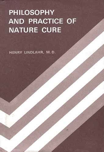 nature cure philosophy and practice based on the unity of disease and cure classic reprint books philosophy and practice of nature cure