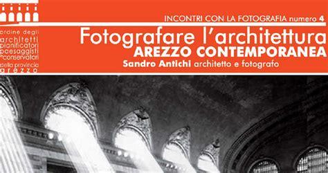 Ordine Degli Architetti Arezzo by Corso Quot Fotografare L Architettura Arezzo Contemporanea