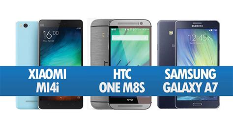 Harga Samsung A7 Terkini perbandingan xiaomi mi4i htc one m8s dan samsung galaxy