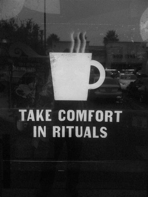 taking comfort take comfort in rituals picture quotes