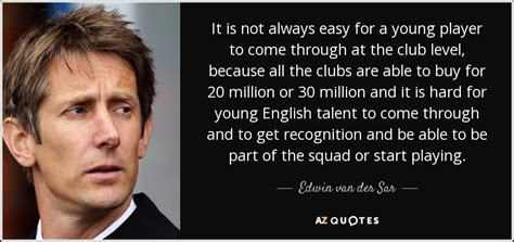 Underage Not As Easy As It Used To Be by Edwin Der Sar Quote It Is Not Always Easy For A