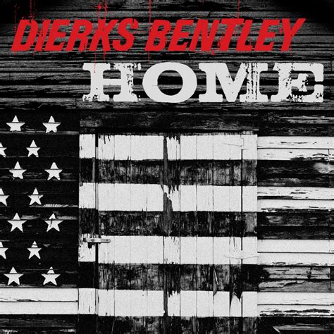 dierks bentley s powerful new single quot home quot available now