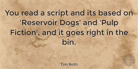 reservoir dogs script tim roth you read a script and its based on reservoir dogs and quotetab