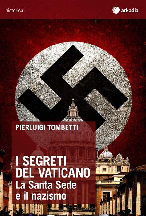santa sede contatti i segreti vaticano la santa sede e il nazismo