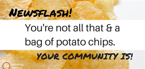 newsflash you re not all that and a bag of potato chips