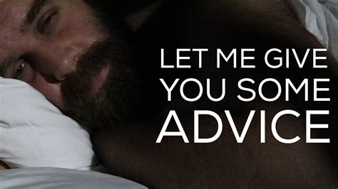 Let Me Give You Some Advice Try To Approach Things - let me give you some advice