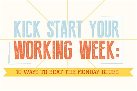 7 Ways To Beat The Monday Blues by 10 Ways To Kick Start Your Working Week And Beat Monday
