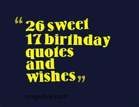 Turning 17 Birthday Quotes 26 Sweet 17 Birthday Quotes And Wishes Quotes