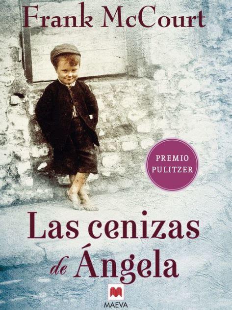 las cenizas de angel 8415140827 las cenizas de 193 ngela una novela de memorias escrita en presente by frank mccourt nook book