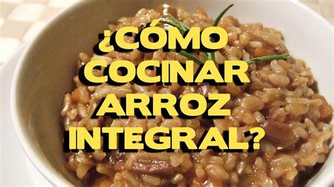 arroz integral como cocinar como cocinar arroz integral metodos y recetas practicas
