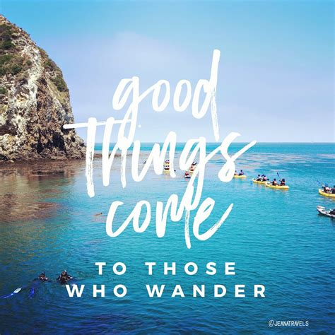 those things travel quote good things come to those who wander