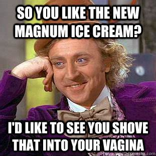 Vagina Meme - so you like the new magnum ice cream i d like to see you