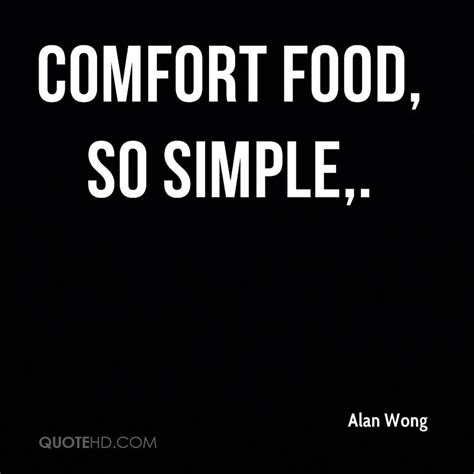 comfort food sayings alan wong quotes quotehd