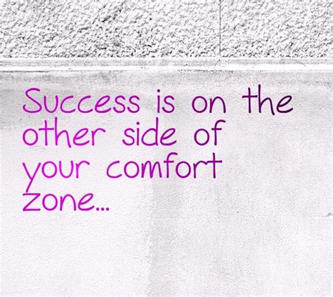 Quotes About Stepping Out Of Your Comfort Zone by Comfort Of Home Quotes Like Success