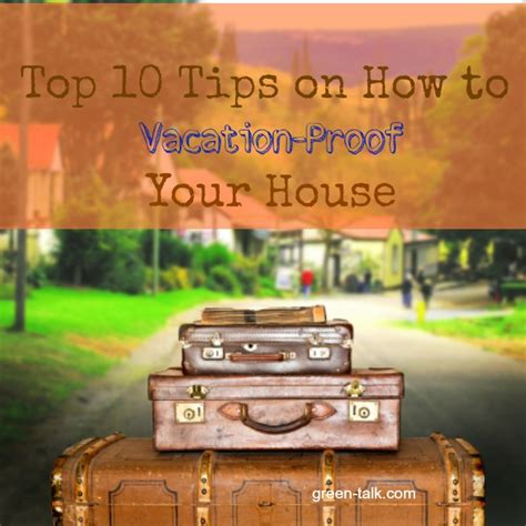 top 10 tips to vacation proof your house green talk 174