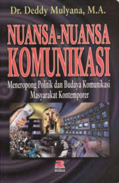 Komunikasi Politik By Prof Deddy Mulyana Nuansa Nuansa Komunikasi Meneropong Politik Dan Budaya