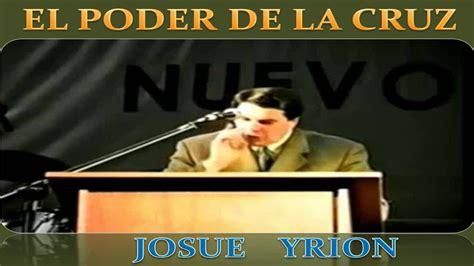 el s de las 1141745348 josue yrion el poder de la cruz sermones cristianos pr 201 dicas viyoutube