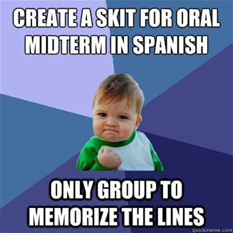 Oral Memes - create a skit for oral midterm in spanish only group to memorize the lines success kid quickmeme