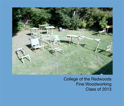 college of the redwoods woodworking college of the redwoods woodworking class of 2013 by