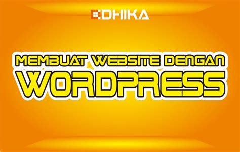 tutorial membuat website dengan wordpress cms cara membuat website dengan cms wordpress dhika dwi pradya