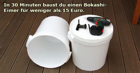 Bokashi Eimer Selber Bauen by Bokashi Eimer In 30 Minuten Selber Bauen