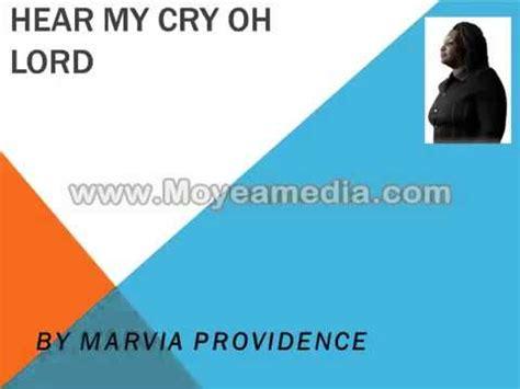 oh lord hear my cry marvia providence hear my cry oh lord lyrics letssingit