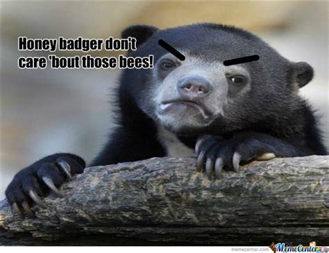 Honey Badger Don T Care Meme - honey badger don t care by hotfudge meme center