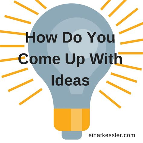 how do you a to come how do you come up with ideas einat kessler
