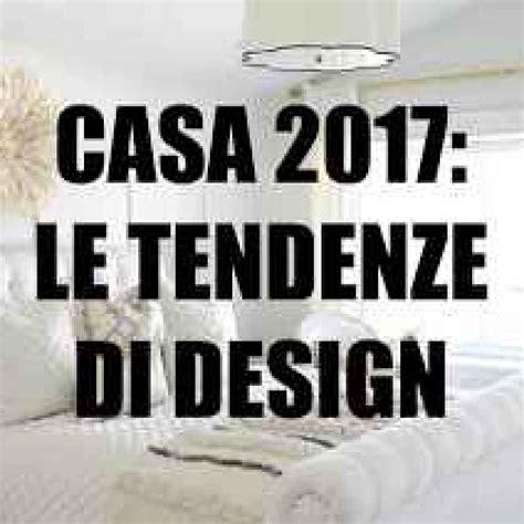 Colori Per La Casa 2017 by Tendenze Di Design Per La Casa 2017 Tendenze