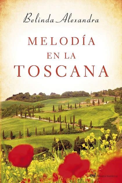 melod 205 a en la toscana alexandra belinda sinopsis del libro rese 241 as criticas opiniones