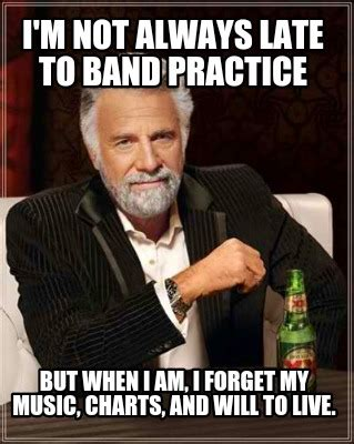 Band Practice Meme - meme creator i m not always late to band practice but