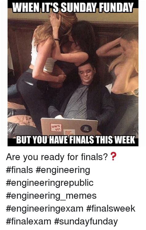 Its Sunday Meme - 25 best memes about engineering finals meme and memes
