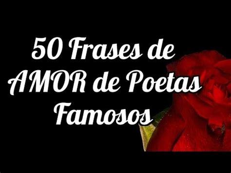 frases cortas de amor con imagenes de poetas famosos 50 frases de amor de poetas famosos versos y citas sobre