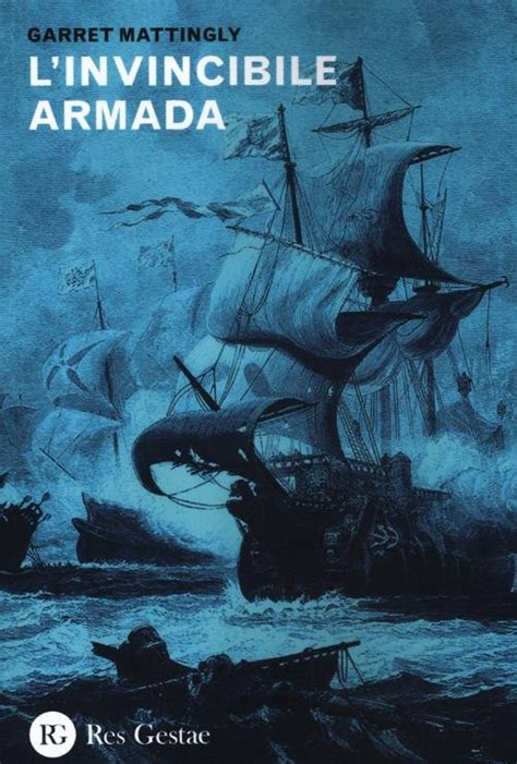 l invincibile armada libro l invincibile armada di g mattingly lafeltrinelli