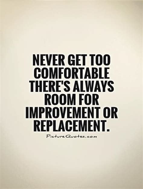 comfortable quotes never get too comfortable there s always room for