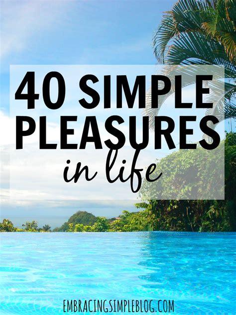 Simple Pleasure 40 simple pleasures in embracing simple