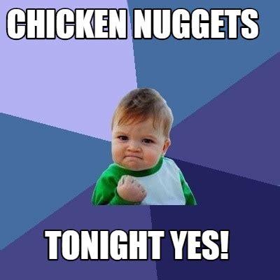 Chicken Nugget Meme - meme creator chicken nuggets tonight yes meme generator