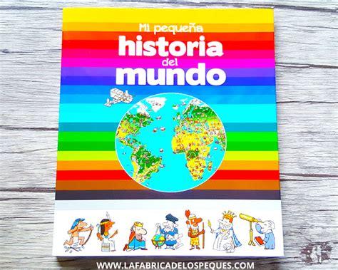 libro pequea historia del mundo mi peque 241 a historia del mundo la f 225 brica de los peques