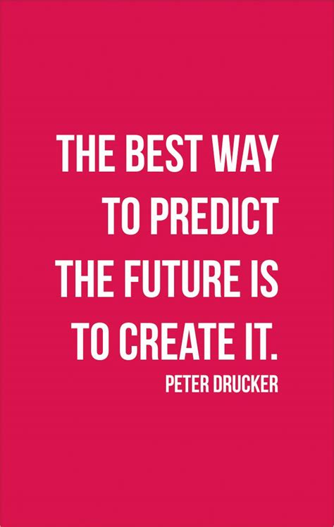 the best way to predict the future is to create it drucker pop quotes
